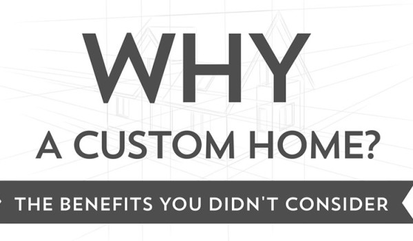 Why build a custom home? The benefits you didn't consider