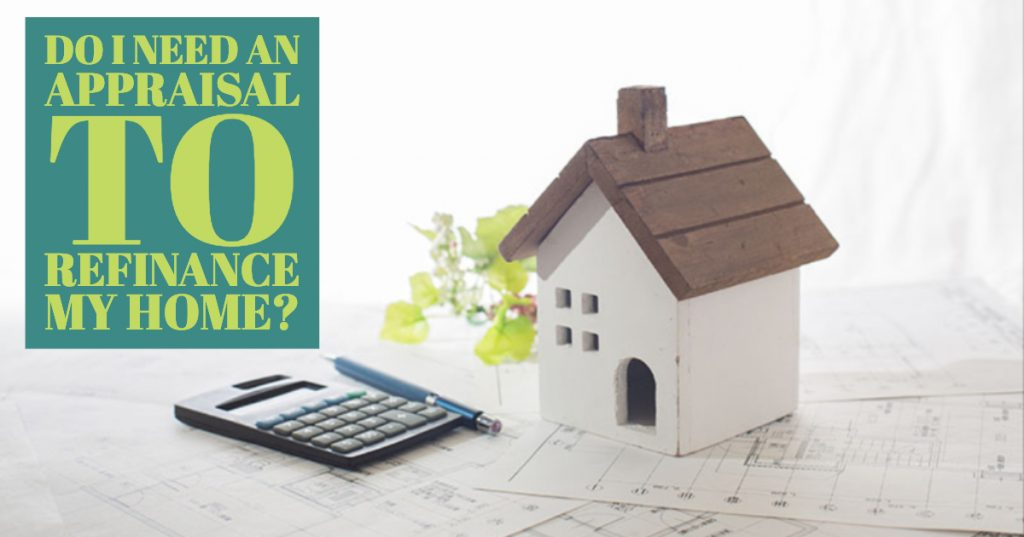 Do I need an appraisal to refinance my home