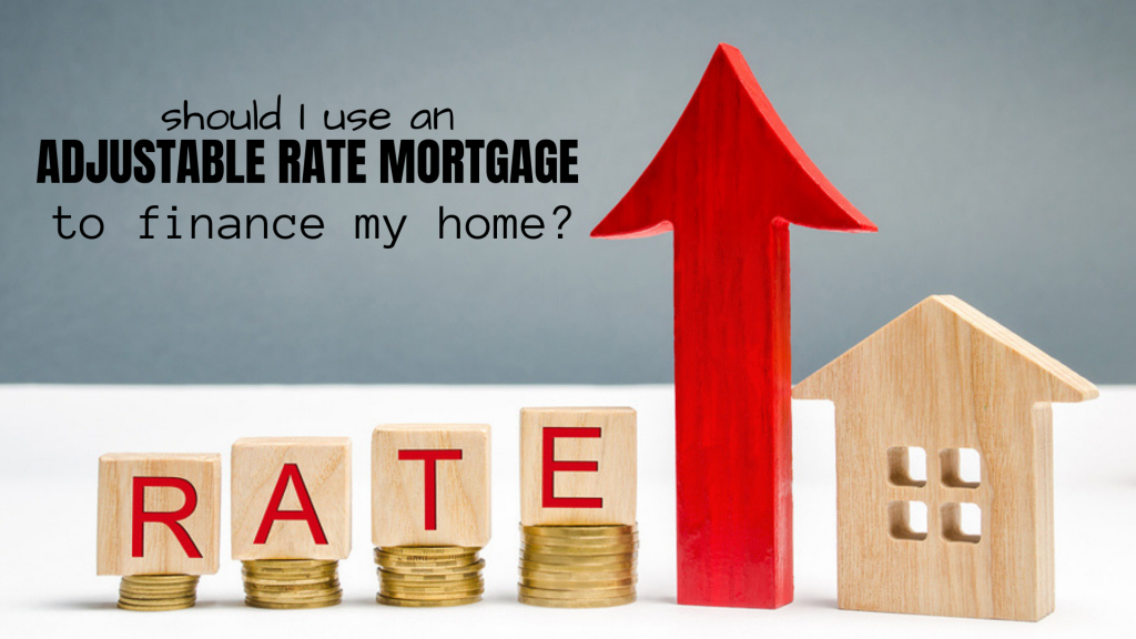 should i use an adjustable rate mortgage to finance my home?