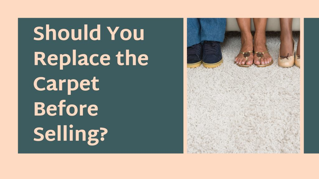 Should You Replace the Carpet Before Selling?