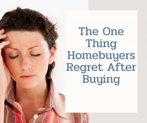 The One Thing Home Buyers Regret After Buying