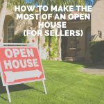 How to Make the Most of an Open House (for Sellers)
