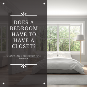 Does a bedroom have to have a closet?- What are the legal requirements for a bedroom