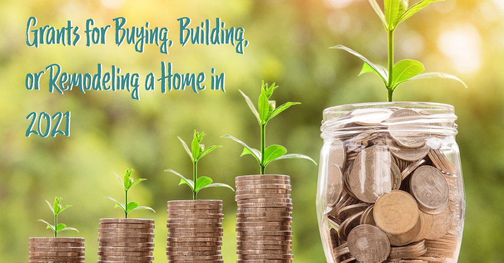 Grants for Buying, Building, or Remodeling a Home in 2021